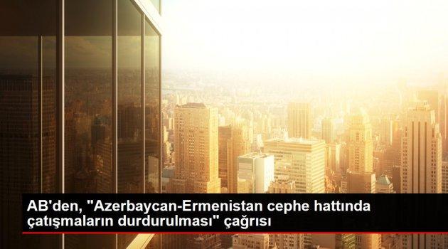 AB'den, 'Azerbaycan-Ermenistan cephe hattında çatışmaların durdurulması' çağrısı