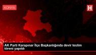 AK Parti Karapınar İlçe Başkanlığında devir teslim töreni yapıldı