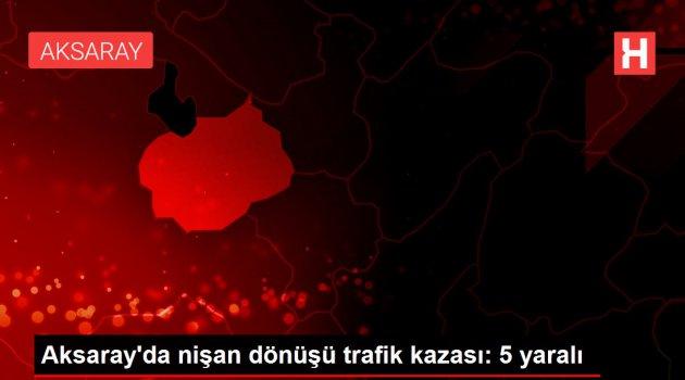 Aksaray'da nişan dönüşü trafik kazası: 5 yaralı