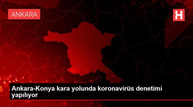 Ankara-Konya kara yolunda koronavirüs denetimi yapılıyor
