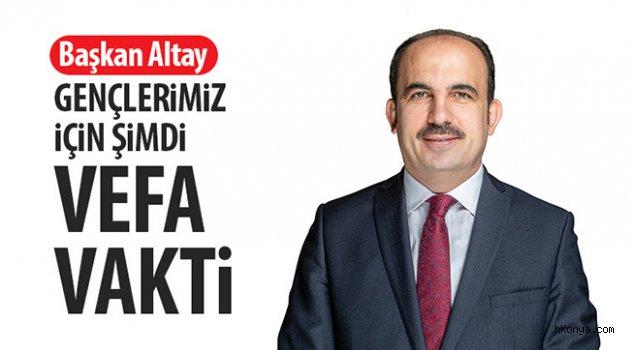 Başkan Altay: Gençlerimiz İçin Şimdi Vefa Vakti
