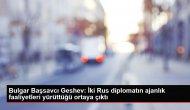 Bulgar Başsavcı Geshev: İki Rus diplomatın ajanlık faaliyetleri yürüttüğüortaya çıktı