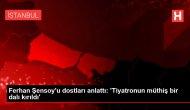 Ferhan Şensoy'u dostları anlattı: 'Tiyatronun müthiş bir dalı kırıldı'