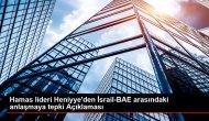 Hamas lideri Heniyye'den İsrail-BAE arasındaki anlaşmaya tepki