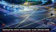 İspanya'da metro istasyonları sular altında kaldı