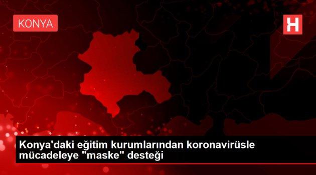 Konya'daki eğitim kurumlarından koronavirüsle mücadeleye 'maske' desteği