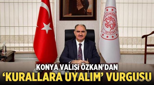 Konya Valisi Vahdettin Özkan'ın bayram mesajında 'kurallara uyalım' vurgusu