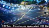 OSS/Özalp : Otomotiv parça satışları yüzde 40-50 düştü