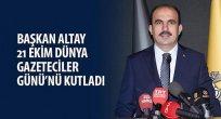 Başkan Altay'dan 21 Ekim Dünya Gazeteciler Günü mesajı
