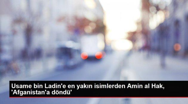 Usame bin Ladin'e en yakın isimlerden Amin al Hak, 'Afganistan'a döndü'